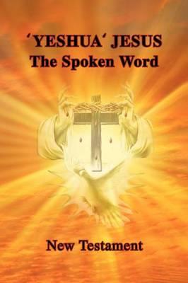 'Yeshua' Jesus - The Spoken Word (Paperback)