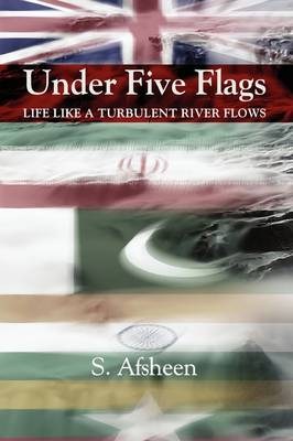 Under Five Flags: Life Like a Turbulent River Flows (Paperback)