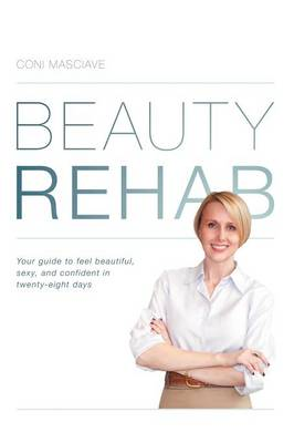 Beauty Rehab: Your Guide to Feel Beautiful, Sexy, and Confident in Twenty-Eight Days (Paperback)