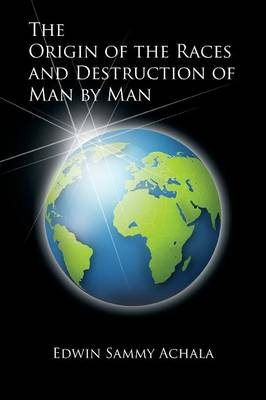 The Origin of the Races and Destruction of Man by Man (Paperback)