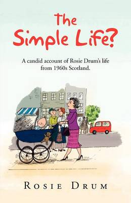 The Simple Life?: A Candid Account of Rosie Drum's Life from 1960s Scotland. (Paperback)