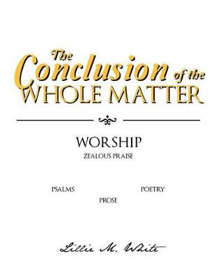 The Conclusion of the Whole Matter - Worship: Zealous Praise (Paperback)