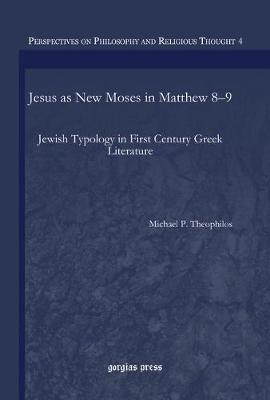 Jesus as New Moses in Matthew 8-9 - Gorgias Studies in Philosophy and Theology (Hardback)