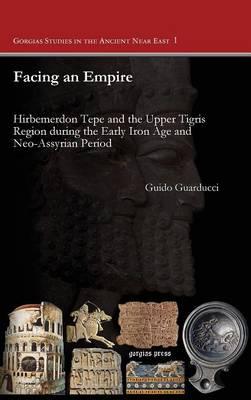 Facing an Empire - Gorgias Dissertations in Near Eastern Studies (Hardback)