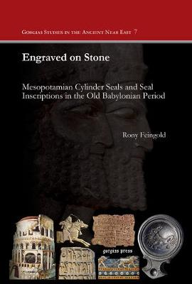 Engraved on Stone: Mesopotamian Cylinder Seals and Seal Inscriptions in the Old Babylonian Period - Gorgias Studies in the Ancient Near East (Hardback)