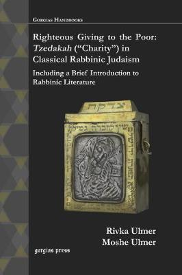 Righteous Giving to the Poor: Tzedakah (Charity) in Classical Rabbinic Judaism: Including a Brief Introduction to Rabbinic Literature (Paperback)