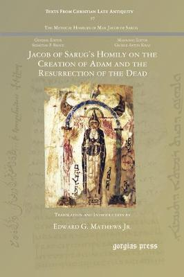 Jacob of Sarug's Homily on the Creation of Adam and the Resurrection of the Dead - Texts from Christian Late Antiquity (Paperback)