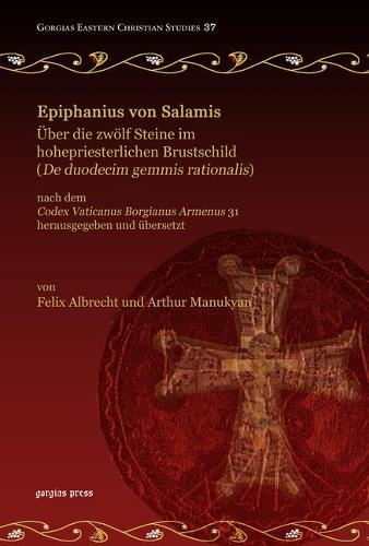 Epiphanius Von Salamis, Uber Die Zwolf Steine Im Hohepriesterlichen Brustschild (de Duodecim Gemmis Rationalis): Nach Dem Codex Vaticanus Borgianus AR - Gorgias Eastern Christian Studies (Hardback)