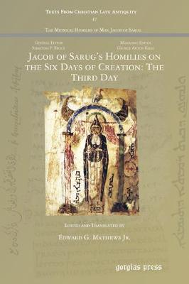 Jacob of Sarug's Homilies on the Six Days of Creation: The Third Day - Texts from Christian Late Antiquity 47 (Paperback)