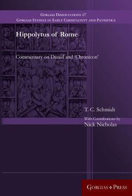 Hippolytus of Rome: Commentary on Daniel and 'chronicon' - Gorgias Studies in Early Christianity and Patristi 67 (Hardback)