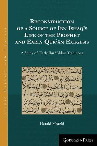 Reconstruction of a Source of Ibn Ishaq's Life of the Prophet and Early Qur'an Exegesis - Islamic History and Thought 3 (Paperback)
