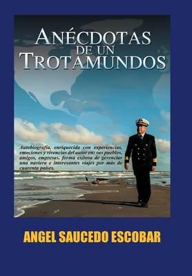 Anecdotas de Un Trotamundos: Marino y Aeroviajero Internacional (Hardback)