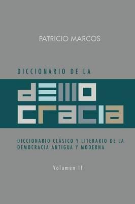Diccionario de La Democracia: Diccionario Clasico y Literario de La Democracia Antigua y Moderna (Paperback)