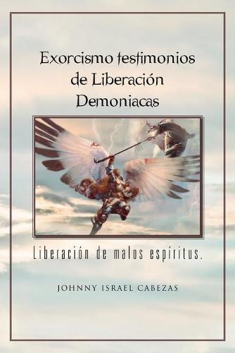 Exorcismo Testimonios de Liberacion Demoniacas.: Liberacion de Malos Espiritus. (Paperback)