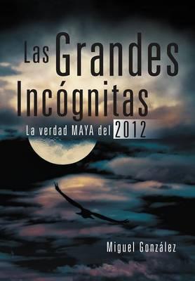 Las Grandes Incognitas: La Verdad Maya del 2012 (Hardback)