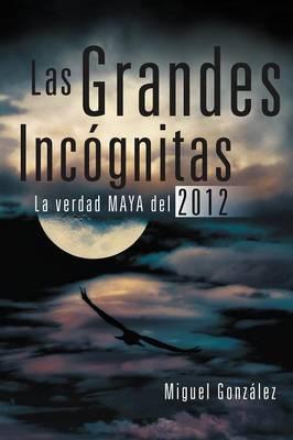 Las Grandes Incognitas: La Verdad Maya del 2012 (Paperback)