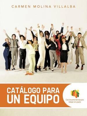 Catalogo Para Un Equipo: Casi Cincuenta Tecnicas Para Trabajar Con Grupos (Paperback)