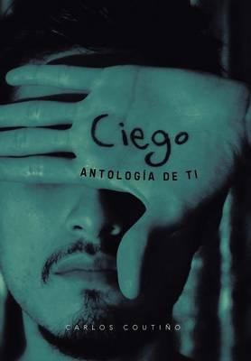 Ciego: Antologia de Ti (Hardback)
