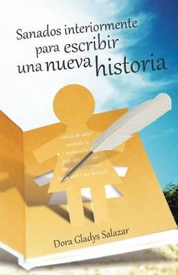 Sanados Interiormente Para Escribir Una Nueva Historia (Paperback)