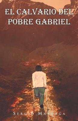 El Calvario del Pobre Gabriel (Paperback)
