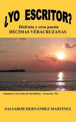 Yo Escritor?: Disfruta y Crea Poesia Decimas Veracruzanas (Hardback)