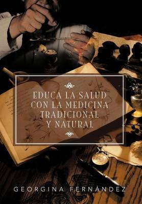 Educa La Salud Con La Medicina Tradicional y Natural (Hardback)