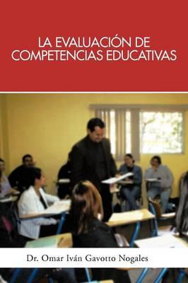 La Evaluacion de Competencias Educativas: Una Aplicacion de La Teoria Holistica de La Docencia Para Evaluar Competencias Desarrolladas a Traves de PR (Paperback)