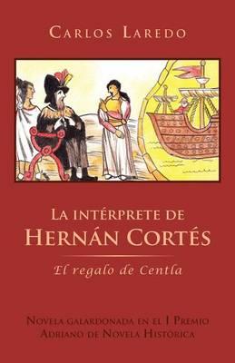 La Int Rprete de Hern N Cort S: El Regalo de Centla (Paperback)
