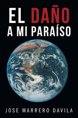 El Dano a Mi Paraiso (Paperback)