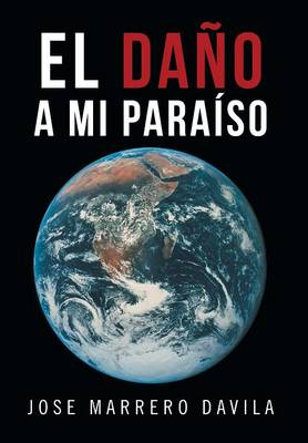 El Dano a Mi Paraiso (Hardback)