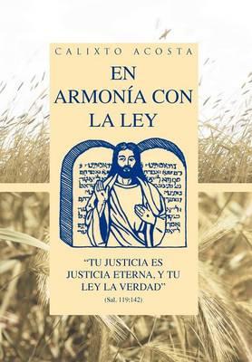 """En Armonia Con La Ley: """"Tu Justicia Es Justicia Eterna, y Tu Ley La Verdad"""" (Sal. 119:142) (Hardback)"""