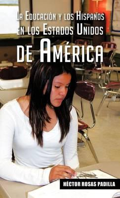 La Educacion y Los Hispanos En Los Estados Unidos de America (Hardback)