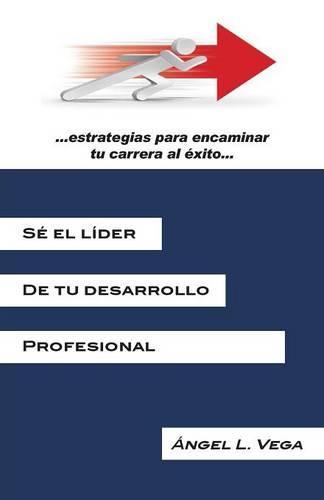 Se El Lider de Tu Desarrollo Profesional: Estrategias Para Encaminar Tu Carrera Al Exito (Paperback)