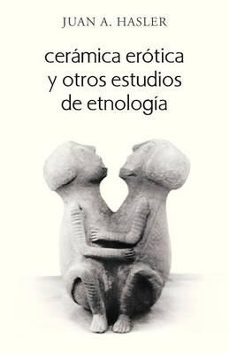 Ceramica Erotica y Otros Estudios de Etnologia (Paperback)