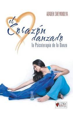 El Corazon Danzado: La Psicoterapia de La Danza (Hardback)