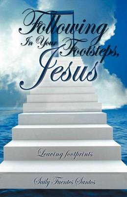 Following in Your Footsteps, Jesus.: Leaving Footprints (Paperback)