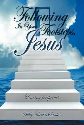Following in Your Footsteps, Jesus.: Leaving Footprints (Hardback)