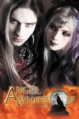 Angel Whitewolf: The Antichrist (Paperback)