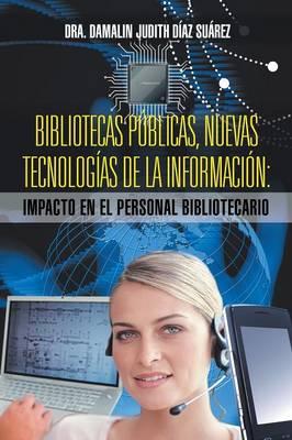 Bibliotecas Publicas, Nuevas Tecnologias de La Informacion: Impacto En El Personal Bibliotecario (Paperback)