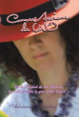Conversacciones de Uno: En La Soledad de Mi Silencio, Yo Solo Escribo Lo Que Uno Dicta ... (Hardback)