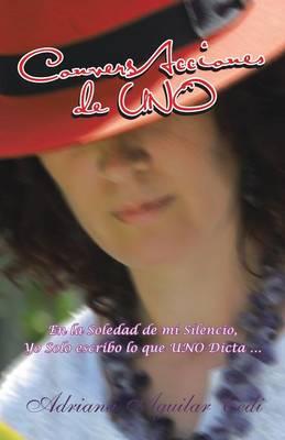 Conversacciones de Uno: En La Soledad de Mi Silencio, Yo Solo Escribo Lo Que Uno Dicta ... (Paperback)