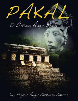 Pakal: El Ultimo Angel Maya (Paperback)