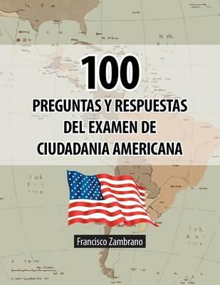 100 Preguntas y Respuestas del Examen de Ciudadania Americana (Paperback)