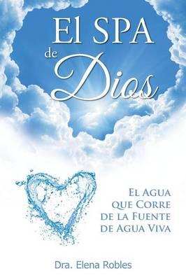 El Spa de Dios: Es El Agua Que Corre de La Fuente de Agua Viva (Paperback)
