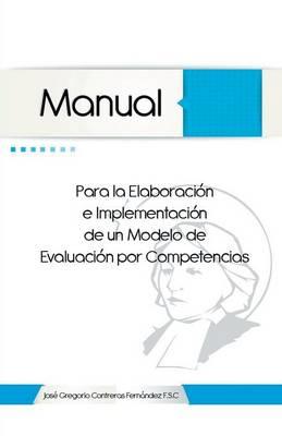 Manual Para La Elaboracion E Implementacion de Un Modelo de Evaluacion Por Competencias (Paperback)