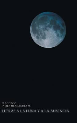 Letras a la Luna y a la Ausencia (Hardback)