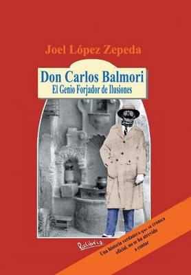 Don Carlos Balmori: El Genio Forjador de Ilusiones (Hardback)