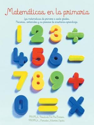 Matematicas En La Primaria: Las Matematicas de Primero a Sexto Grados.Nociones, Contenidos y Su Proceso de Ensenanza-Aprendizaje. (Paperback)