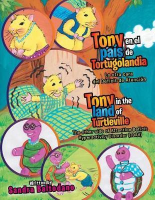 Tony En El Pais de Tortugolandia/ Tony in the Land of Turtleville: La Otra Cara del Deficit de Atencion\ The Other Side of Attention Deficit Hyperactivity Disorder (Tdah) (Paperback)