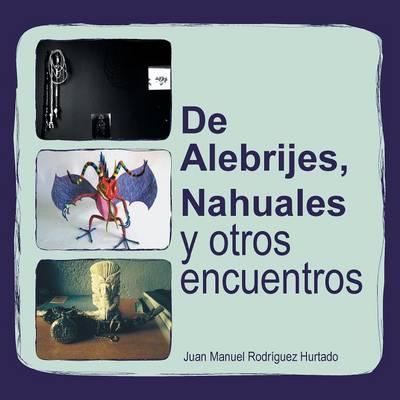 de Alebrijes, Nahuales y Otros Encuentros (Paperback)